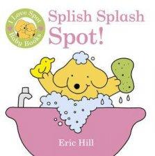 I Love Spot Baby Books Splish Splash Spot