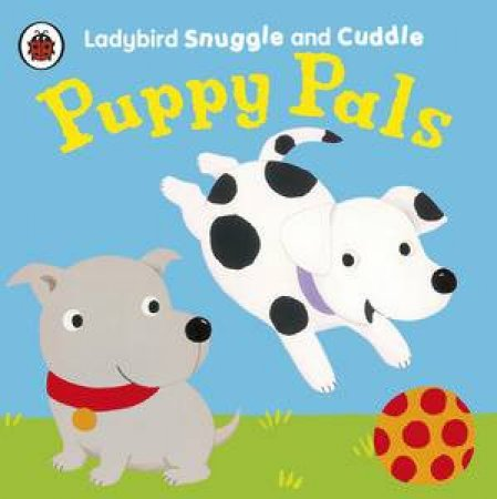 Ladybird Snuggle and Cuddle: Puppy Pals