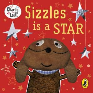 Charlie and Lola: Sizzles is a Star by Lauren Child