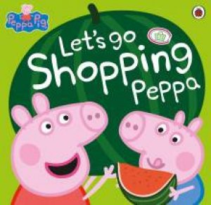 Peppa Pig: Let's Go Shopping Peppa by Various