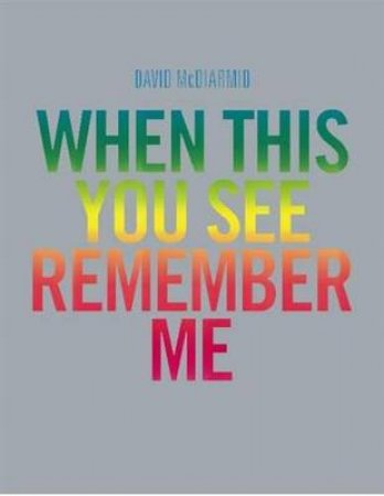 David McDiarmid:When You See This You See Remember Me by Sally Gray & Simon Maidment & Ted Gott