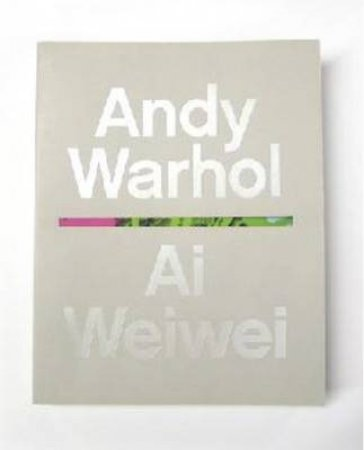 Andy Warhol, Ai Weiwei by Ed by Max Delany & Eric S
