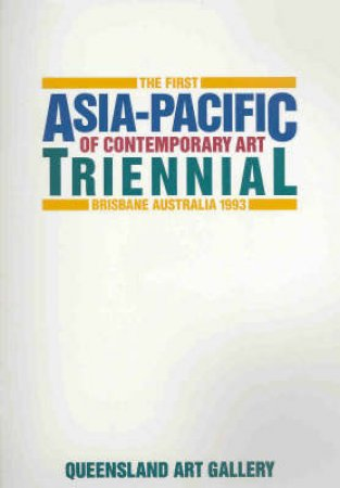 First Asia Pacific Triennial Of Contemporary Art Catalogue by No Author Provided