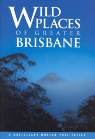 A Queensland Museum Guide: Wild Places Of Greater Brisbane