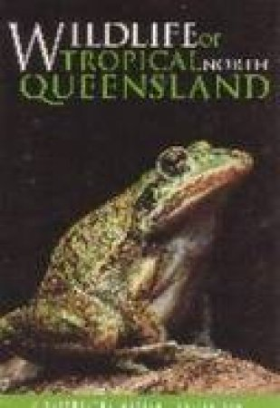 A Queensland Museum Guide: Wildlife Of Tropical North Queensland