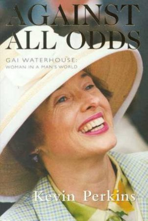 Gai Waterhouse: Against All Odds by Kevin Perkins