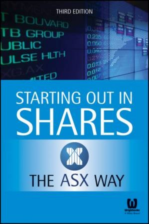 Starting Out in Shares the ASX Way - 3rd Ed. by Various