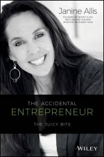 The Accidental Entrepreneur: The Juicy Bits  by Janine Allis