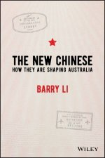 The New Chinese: How They Are Shaping Australia by Barry Li