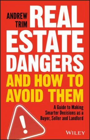 Real Estate Dangers And How To Avoid Them by Andrew Trim