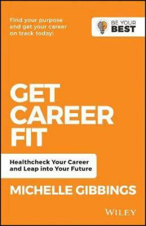 Get Career Fit: Healthcheck Your Career, Leap Into Your Future by Michelle Gibbings