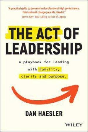 The Act Of Leadership by Dan Haesler