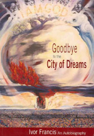 Goodbye to the City of Dreams by Ivor Francis