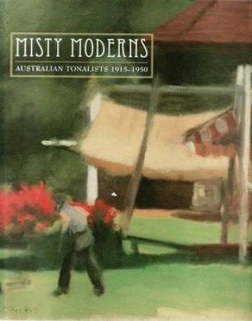 Misty Moderns: Australian Tonalists 1915 - 1950 by Tracey Lock-Weir