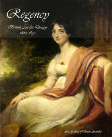 Regency:British Art And Design 1800-1830 by Christopher Menz