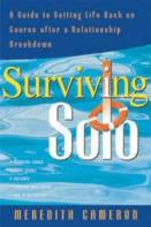 Surviving Solo: A Guide To Getting Over Relationship Breakdown And Seperation by Meredith Cameron