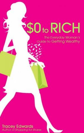 0 To Rich: The Everyday Woman's Guide To Getting Wealthy