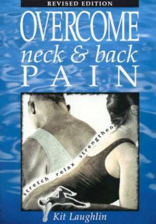 Overcome Neck And Back Pain by Kit Laughlin
