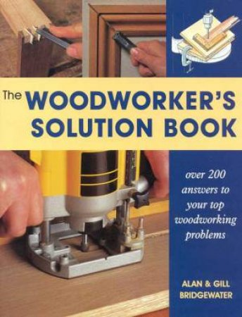 The Woodworkers Solution Book by Alan & Gill Bridgewater