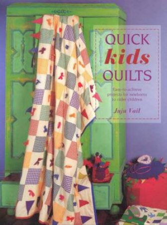 Quick Kids Quilts by Juju Vail