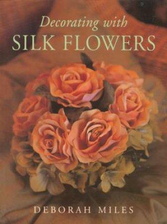 Decorating With Silk Flowers by Deborah Miles