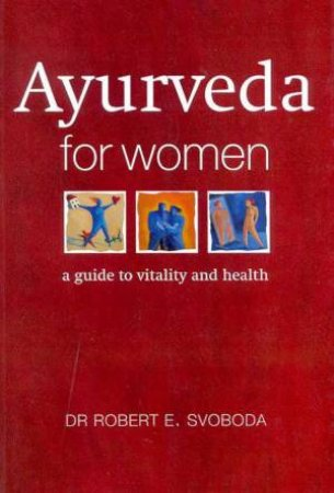 Ayurveda For Women by Dr Robert E Svoboda