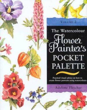 The Watercolour Flower Painter's Pocket Palette Volume 2 by Adelene Fletcher