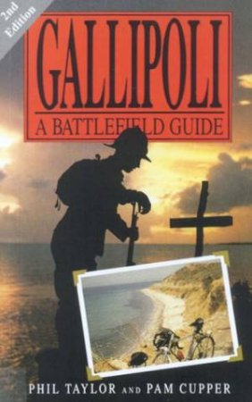 Gallipoli: A Battlefield Guide by Phil Taylor & Pam Cupper