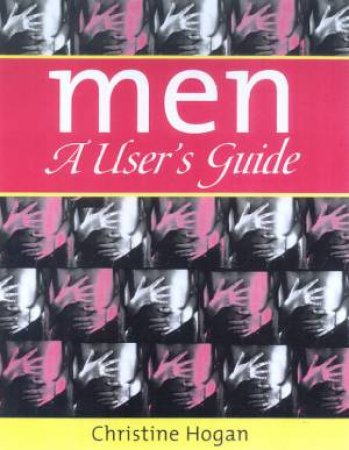 Men: A User's Guide by Christine Hogan