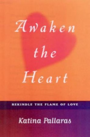 Awaken The Heart by Katina Pallaras