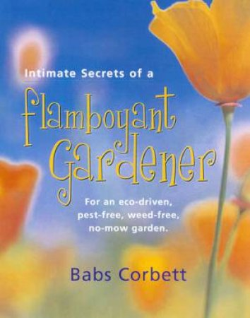 Intimate Secrets Of A Flamboyant Gardener by Babs Corbett