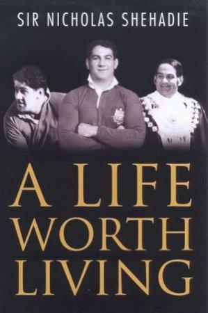 Sir Nicholas Shehadie: A Life Worth Living by Sir Nicholas Shehadie