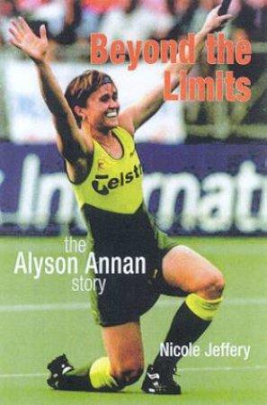 Beyond The Limits: The Alyson Annan Story by Annan & Edmonson