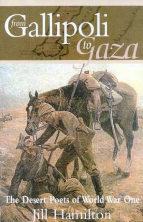 From Galipoli To Gaza: The Desert Poets Of World War One by Jill Hamilton