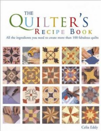The Quilter's Recipe Book by Celia Eddy