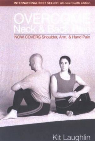Overcome Neck & Back Pain - 4 Ed by Kit Laughlin
