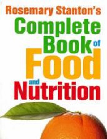 Complete Book of Food and Nutrition - 3 Ed by Rosemary Stanton
