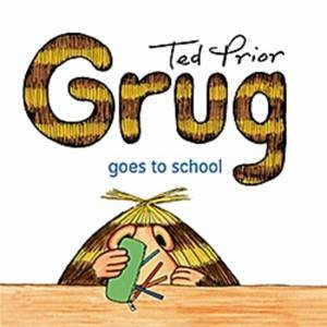 Grug Goes To School by Ted Prior