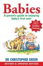 Babies: A Parent's Guide To Enjoying Baby's First Year (Revised And Updated Edition) by Christopher Green