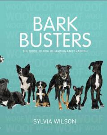 Bark Busters: Guide To Dog Behaviour And Training (New Edition) by Sylvia Wilson