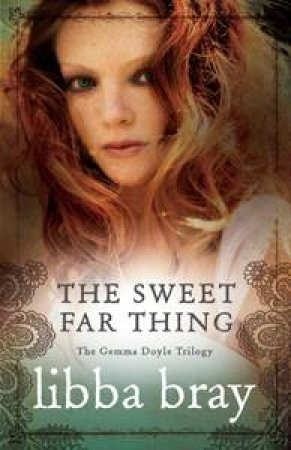 The Sweet Far Thing: The Gemma Doyle Trilogy 3 by Libba Bray