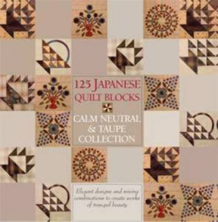 125 Japanese Quilt Blocks: Calm, Neutral and Taupe Collection by Various