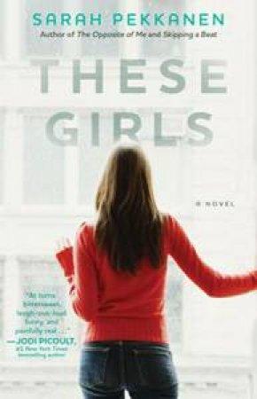 These Girls by Sarah Pekkanen