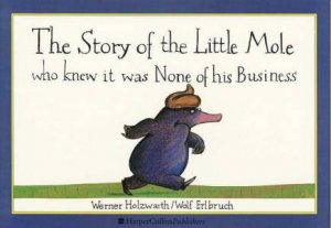 Story Of Little Mole Who Knew It Was None Of His Business by Werner Holzwarth