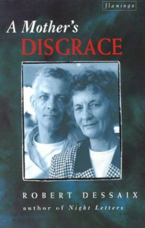 A Mother's Disgrace by Robert Dessaix