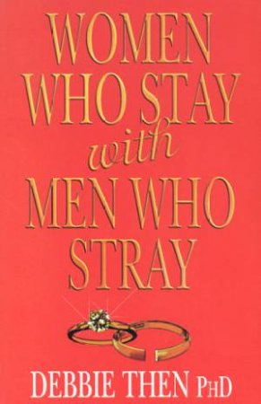 Women Who Stay With Men Who Stray by Debbie Then