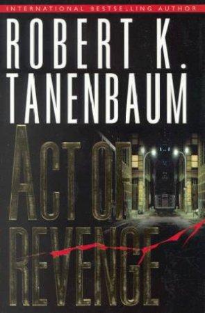 Act Of Revenge by Robert K Tanenbaum