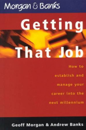Getting That Job by Geoff Morgan & Andrew Banks