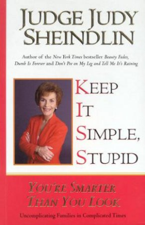 Keep It Simple, Stupid by Judge Judy Sheindlin