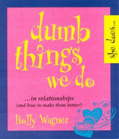 Dumb Things We Do by Holly Wagner